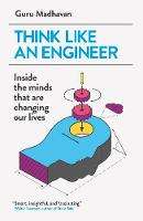 Madhavan, Guru - Think Like an Engineer: Inside the Minds That are Changing Our Lives - 9781780748641 - V9781780748641