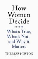 Huston, Therese - How Women Decide: What's True, What's Not, and Why it Matters - 9781780749068 - V9781780749068