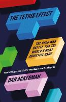 Dan Ackerman - The Tetris Effect: The Cold War Battle for the World's Most Addictive Game - 9781780749587 - KTG0015832