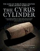 Irving L. Finkel - The Cyrus Cylinder: The King of Persia's Proclamation from Ancient Babylon - 9781780760636 - V9781780760636