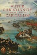 Oestigaard, Terje - Water, Christianity and the Rise of Capitalism - 9781780760667 - V9781780760667
