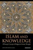 Imtiyaz Yusuf - Islam and Knowledge: Al Faruqi's Concept of Religion in Islamic Thought - 9781780760681 - V9781780760681