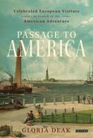 Deak, Gloria - Passage to America: Celebrated European Visitors in Search of the American Adventure - 9781780760759 - V9781780760759