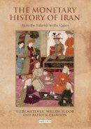 Matthee, Rudi - The Monetary History of Iran: From the Safavids to the Qajars (International Library of Iranian Studies) - 9781780760797 - V9781780760797