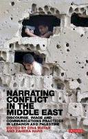 Matar, Dina; Harb, Zahera - Narrating Conflict in the Middle East - 9781780761039 - V9781780761039