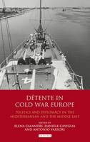 Calandri, Elena, Caviglia, Daniele, Varsori, Antonio - Detente in Cold War Europe - 9781780761084 - V9781780761084