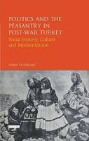 Yildirmaz, Sinan - Politics and the Peasantry in Post-War Turkey: Social History, Culture and Modernization (Library of Ottoman Studies) - 9781780761138 - V9781780761138
