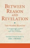 Khusraw, Na?ir-i - Between Reason and Revelation: Twin Wisdoms Reconciled (Ismaili Texts and Translations) - 9781780761329 - V9781780761329