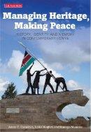 Coombes, Annie E.; Hughes, Lotte; Karega-Munene - Managing Heritage, Making Peace - 9781780761527 - V9781780761527