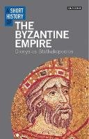 Stathakopoulos, Dionysios - Short History of the Byzantine Empire - 9781780761930 - V9781780761930