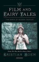 Moen, Kristian - Film and Fairy Tales: The Birth of Modern Fantasy (International Library of the Moving Image) - 9781780762517 - V9781780762517