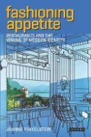 Joanne Finkelstein - Fashioning Appetite: Restaurants and the Making of Modern Identity (International Library of Cultural Studies) - 9781780762623 - V9781780762623