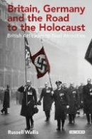 Wallis, Russell - Britain, Germany and the Road to the Holocaust - 9781780763453 - V9781780763453