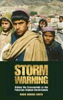 Brooke-Smith, Robin - Storm Warning: Riding the Crosswinds in the Pakistan-Afghan Borderlands - 9781780764085 - V9781780764085