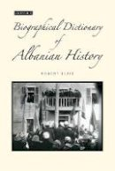 Robert Elsie - A Biographical Dictionary of Albanian History - 9781780764313 - V9781780764313
