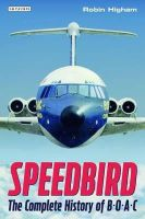 Higham, Robin - Speedbird: The Complete History of BOAC - 9781780764627 - V9781780764627