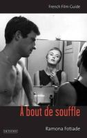 Fotiade, Ramona - A Bout de Souffle: French Film Guide (Cine-file French Film Guides) - 9781780765099 - V9781780765099