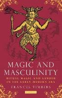 Timbers, Frances - Magic and Masculinity - 9781780765594 - V9781780765594