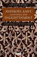 Al-Tamamy, Saud MS - Averroes, Kant and the Origins of the Enlightenment - 9781780765709 - V9781780765709