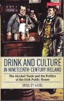 Kadel, Bradley - Drink and Culture in Nineteenth-century Ireland - 9781780766416 - V9781780766416
