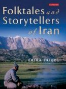 Friedl, Erika - The Folktales and Storytellers of Tribal Iran - 9781780766690 - V9781780766690