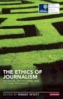 Wendy N. Wyatt - The Ethics of Journalism - 9781780766744 - V9781780766744