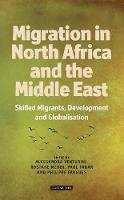 Alessandra Venturini and Philippe Fargues (Eds.) - Migration in North Africa and the Middle East - 9781780767130 - V9781780767130