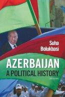 Bolukbasi, Suha - Azerbaijan: A Political History - 9781780767598 - V9781780767598