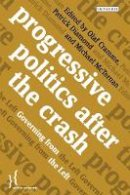 Olaf Cramme - Progressive Politics after the Crash: Governing from the Left (Policy Network) - 9781780767635 - V9781780767635