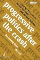 Olaf Cramme - Progressive Politics after the Crash: Governing from the Left (Policy Network) - 9781780767642 - V9781780767642