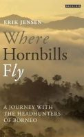 Erik Jensen - Where Hornbills Fly: A Journey with the Headhunters of Borneo - 9781780767741 - KRA0013090