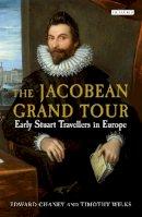 Chaney, Edward; Wilks, Timothy - The Jacobean Grand Tours - 9781780767833 - V9781780767833