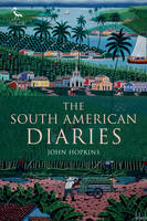 Hopkins, John - The South American Diaries (Tauris Parke Paperbacks) - 9781780768250 - V9781780768250