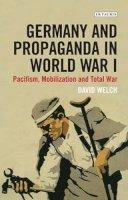 Welch, David - Germany and Propaganda in World War I - 9781780768274 - V9781780768274