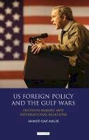 Malik, Ahmed Ijaz - US Foreign Policy and the Gulf Wars - 9781780768359 - V9781780768359