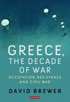 Brewer, David - Greece, the Decade of War - 9781780768540 - V9781780768540