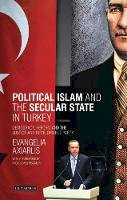 Axiarlis, Evangelina - Political Islam and the secular state in Turkey - 9781780769233 - V9781780769233