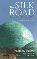 Tucker, Jonathan, Theroux, Paul - The Silk Road- Central Asia - 9781780769257 - V9781780769257
