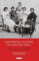 ZACHS FRUMA AND HALE - GENDERING CULTURE IN GREATER SYRIA - 9781780769363 - V9781780769363
