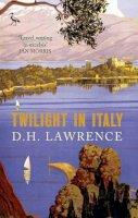 Lawrence, D. H., Morris, Jan - Twilight in Italy - 9781780769653 - V9781780769653