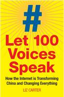Carter, Liz - Let 100 Voices Speak: How the Internet Is Transforming China and Changing Everything - 9781780769851 - V9781780769851