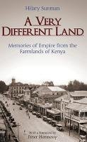 Sunman, Hilary - A Very Different Land: Memories of Empire from the Farmlands of Kenya - 9781780769967 - V9781780769967