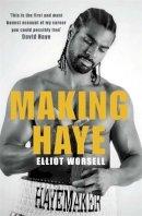 Worsell, Elliot - Making Haye: The Authorised David Haye Story - 9781780870212 - 9781780870212