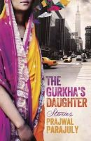 Parajuly, Prajwal - The Gurkha's Daughter - 9781780872933 - 9781780872933