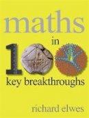 Elwes, Richard - Maths in 100 Key Breakthroughs - 9781780873220 - KEX0294766