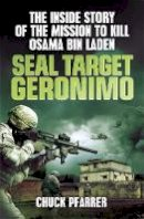 Chuck Pfarrer - Seal Target Geronimo: The Inside Story of the Mission to Kill Osama Bin Laden - 9781780874647 - V9781780874647
