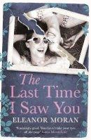 Moran, Eleanor - The Last Time I Saw You - 9781780876320 - 9781780876320