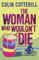 Cotterill, Colin - The Woman Who Wouldn't Die: A Dr Siri Murder Mystery: A DR SIRI MYSTERY (Dr Siri Paiboun Mystery 9) - 9781780878348 - V9781780878348