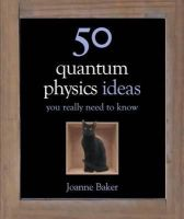 Baker, Joanne - 50 Quantum Physics Ideas You Really Need to Know - 9781780879116 - V9781780879116