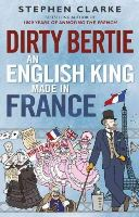 Clarke, Stephen - Dirty Bertie: An English King Made in France - 9781780890357 - KTK0097239